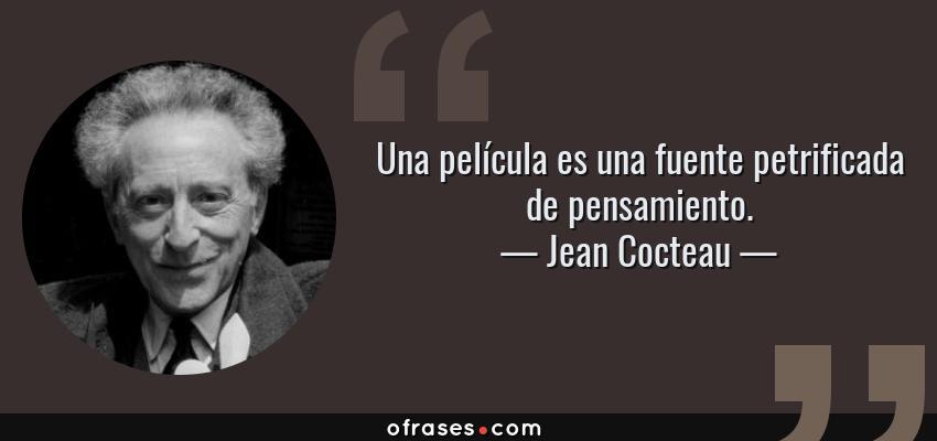 Frases de Jean Cocteau - Una película es una fuente petrificada de pensamiento.