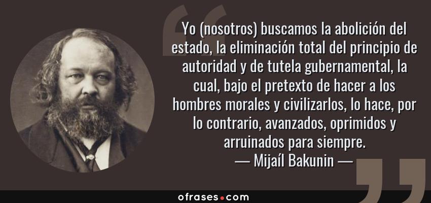 Mijaíl Bakunin Yo Nosotros Buscamos La Abolición Del