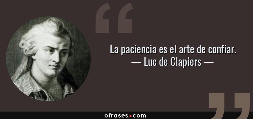 Frases de Luc de Clapiers - La paciencia es el arte de confiar.