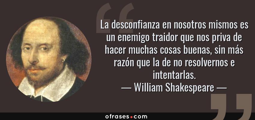 William Shakespeare La Desconfianza En Nosotros Mismos Es