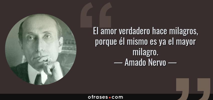 Amado Nervo El Amor Verdadero Hace Milagros Porque él