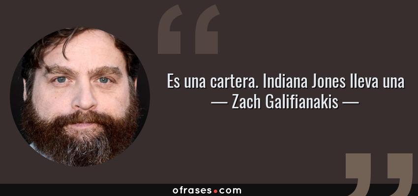 Frases de Zach Galifianakis - Es una cartera. Indiana Jones lleva una