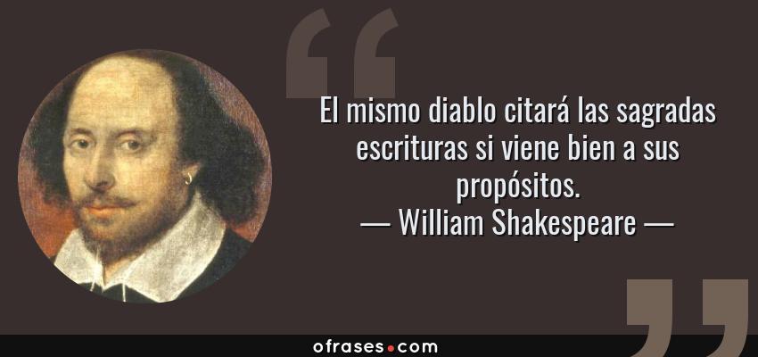 Frases de William Shakespeare - El mismo diablo citará las sagradas escrituras si viene bien a sus propósitos.