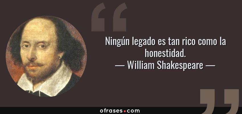 Frases de William Shakespeare - Ningún legado es tan rico como la honestidad.