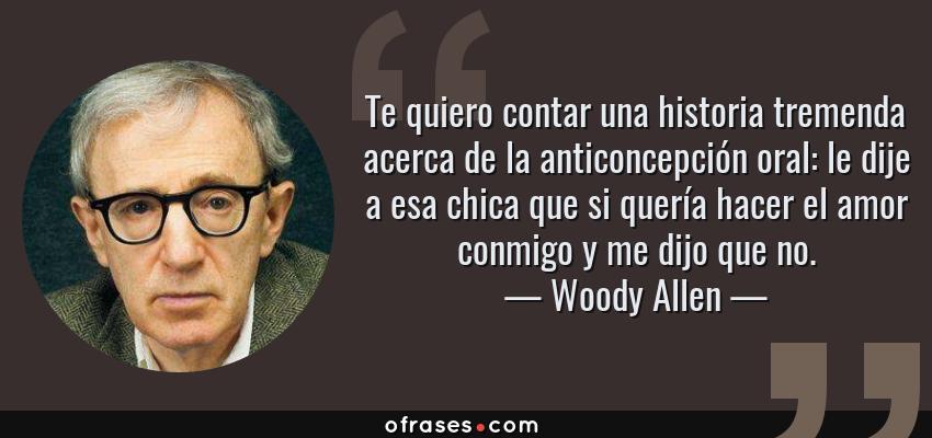 Woody Allen Te Quiero Contar Una Historia Tremenda Acerca De La