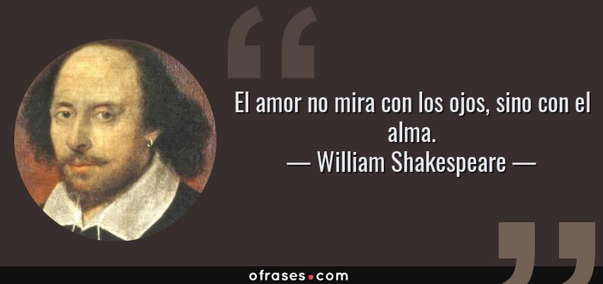 Frases de William Shakespeare - El amor no mira con los ojos, sino con el alma.