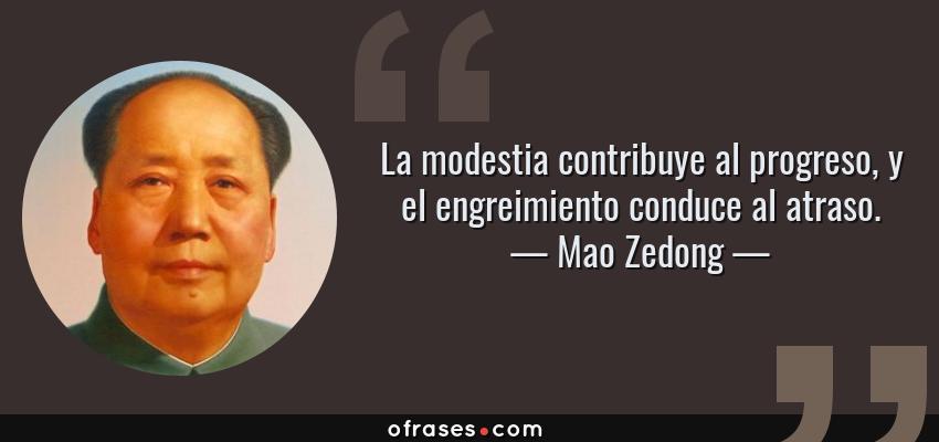 Frases de Mao Zedong - La modestia contribuye al progreso, y el engreimiento conduce al atraso.