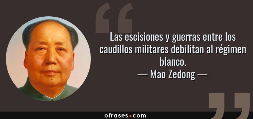 Frases de Mao Zedong - Las escisiones y guerras entre los caudillos militares debilitan al régimen blanco.
