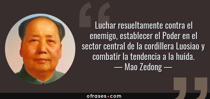 Frases de Mao Zedong - Luchar resueltamente contra el enemigo, establecer el Poder en el sector central de la cordillera Luosiao y combatir la tendencia a la huida.
