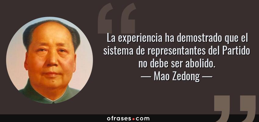 Frases de Mao Zedong - La experiencia ha demostrado que el sistema de representantes del Partido no debe ser abolido.