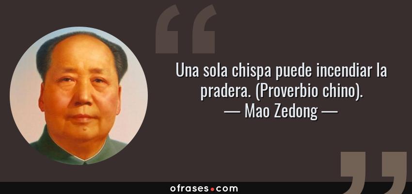 Frases de Mao Zedong - Una sola chispa puede incendiar la pradera. (Proverbio chino).