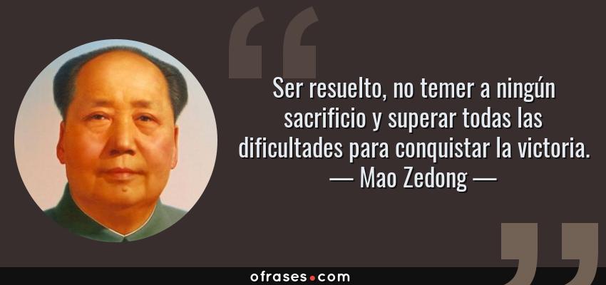 Mao Zedong Ser Resuelto No Temer A Ningún Sacrificio Y