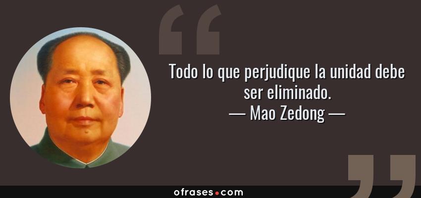 Frases de Mao Zedong - Todo lo que perjudique la unidad debe ser eliminado.