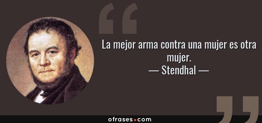 Frases de Stendhal - La mejor arma contra una mujer es otra mujer.