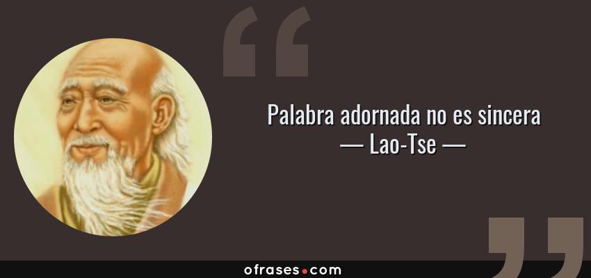 Frases de Lao-Tse - Palabra adornada no es sincera