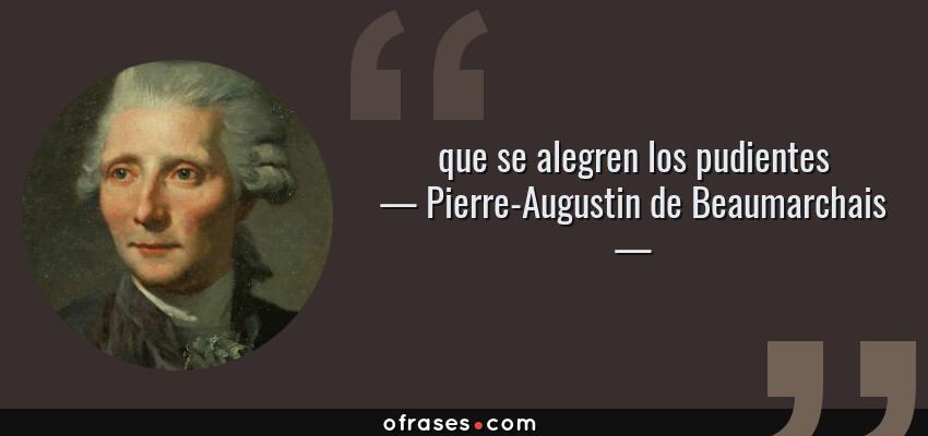 Frases de Pierre-Augustin de Beaumarchais - que se alegren los pudientes