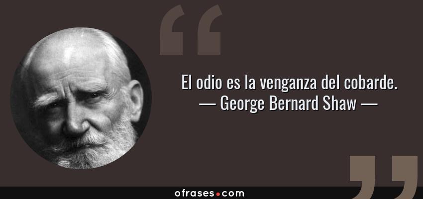 George Bernard Shaw El Odio Es La Venganza Del Cobarde