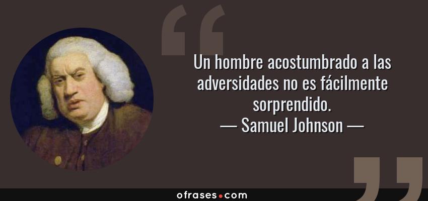 Frases de Samuel Johnson - Un hombre acostumbrado a las adversidades no es fácilmente sorprendido.