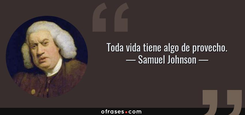 Frases de Samuel Johnson - Toda vida tiene algo de provecho.