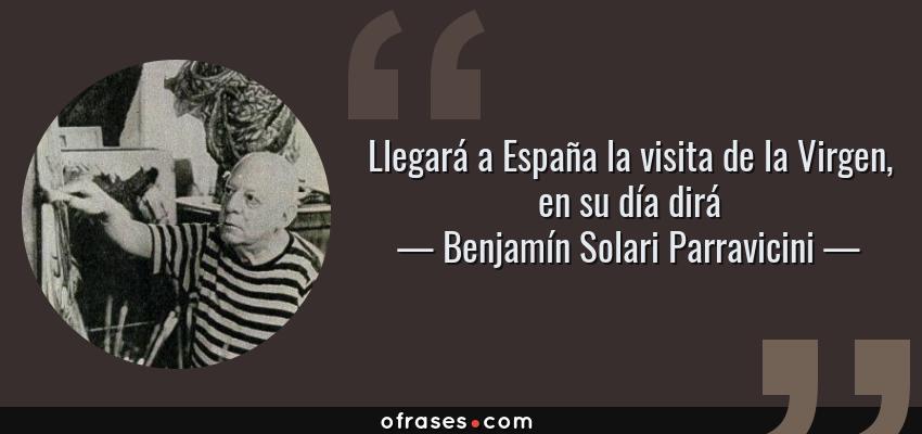 Frases de Benjamín Solari Parravicini - Llegará a España la visita de la Virgen, en su día dirá