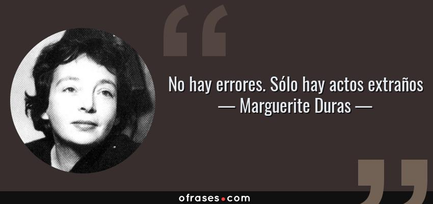 Frases de Marguerite Duras - No hay errores. Sólo hay actos extraños