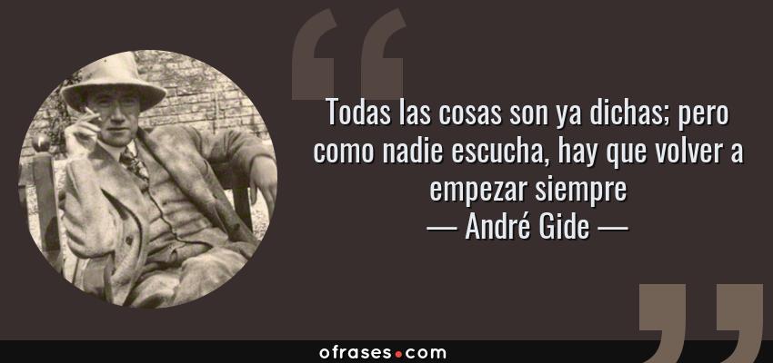 André Gide Todas Las Cosas Son Ya Dichas Pero Como Nadie