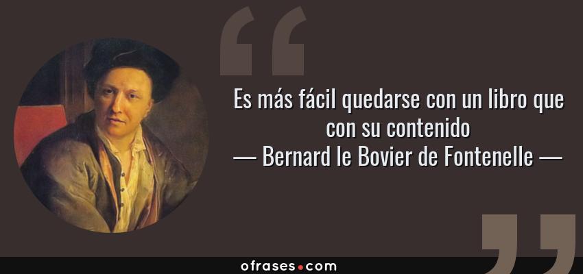 Frases de Bernard le Bovier de Fontenelle - Es más fácil quedarse con un libro que con su contenido