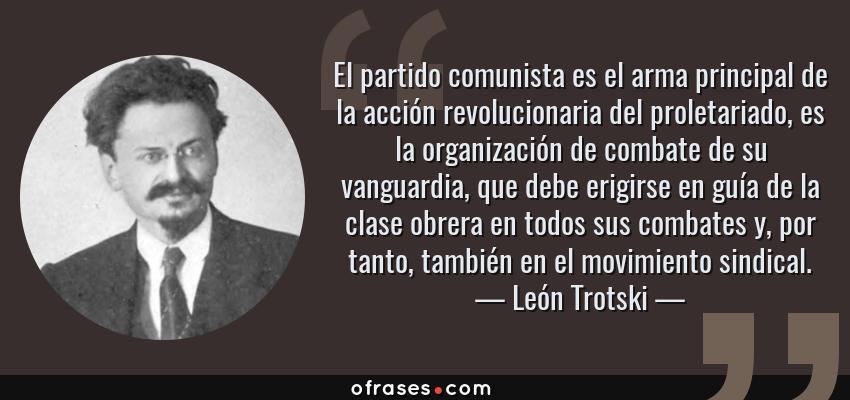 León Trotski El Partido Comunista Es El Arma Principal De