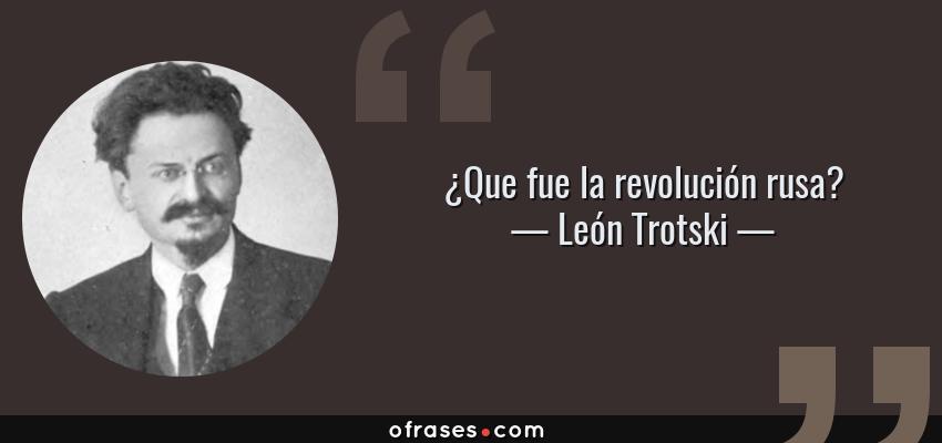 Frases de León Trotski - ¿Que fue la revolución rusa?