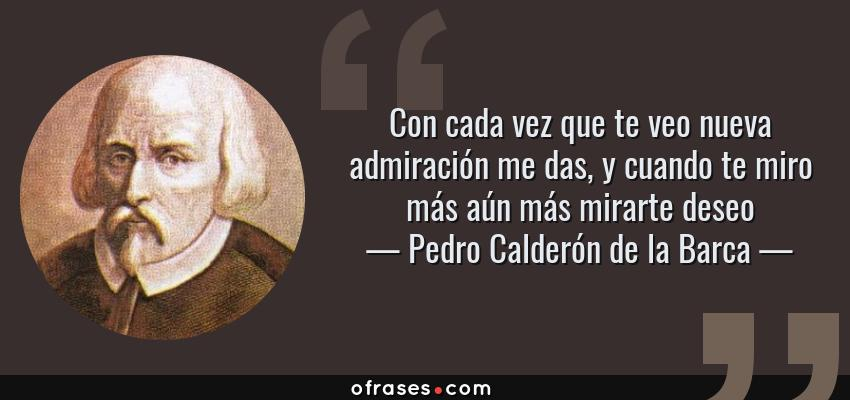 Pedro Calderón De La Barca Con Cada Vez Que Te Veo Nueva
