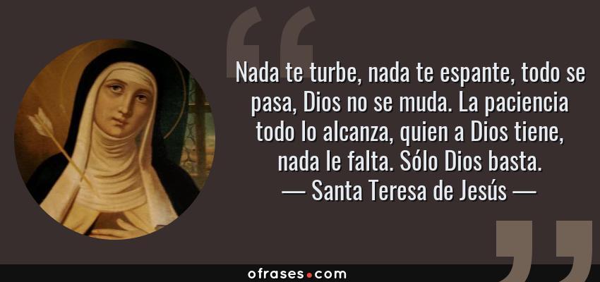 Santa Teresa De Jesús Nada Te Turbe Nada Te Espante Todo Se Pasa