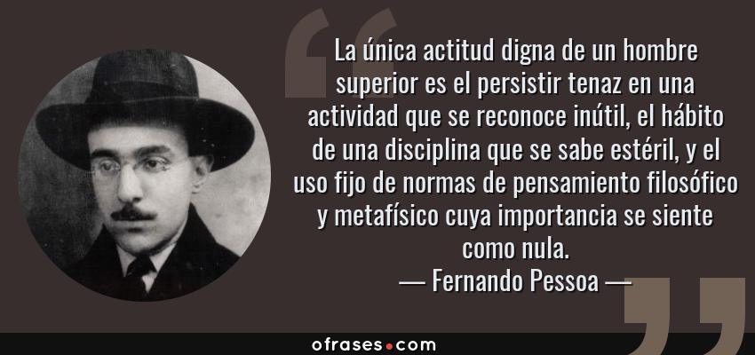Fernando Pessoa La única Actitud Digna De Un Hombre