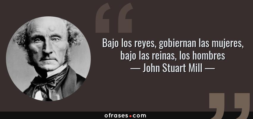 John Stuart Mill Bajo Los Reyes Gobiernan Las Mujeres
