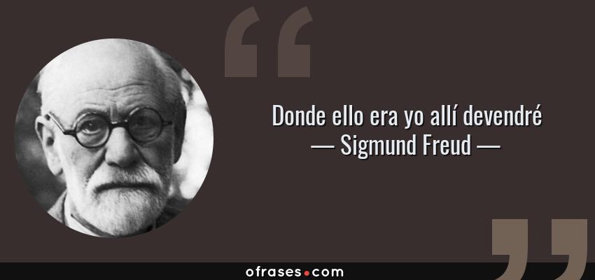 Frases de Sigmund Freud - Donde ello era yo allí devendré