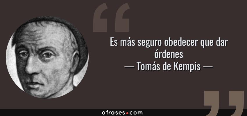 Frases de Tomás de Kempis - Es más seguro obedecer que dar órdenes