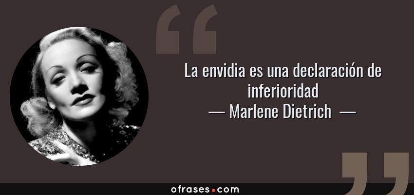 Frases de Marlene Dietrich  - La envidia es una declaración de inferioridad