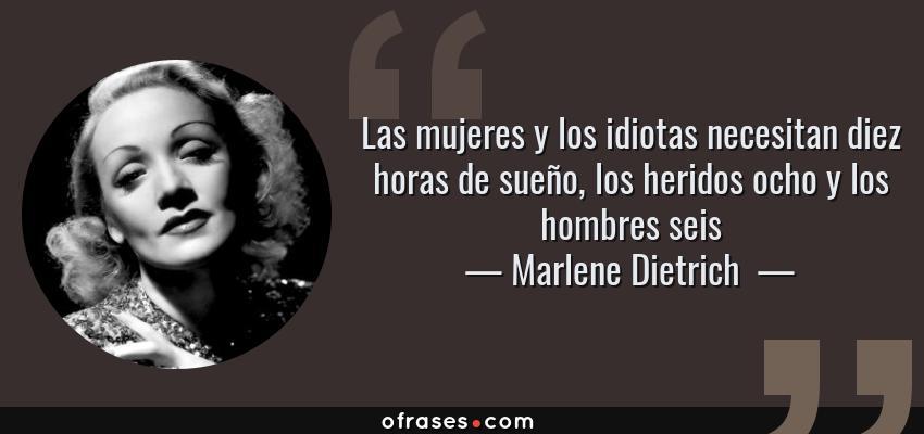 Marlene Dietrich Las Mujeres Y Los Idiotas Necesitan Diez