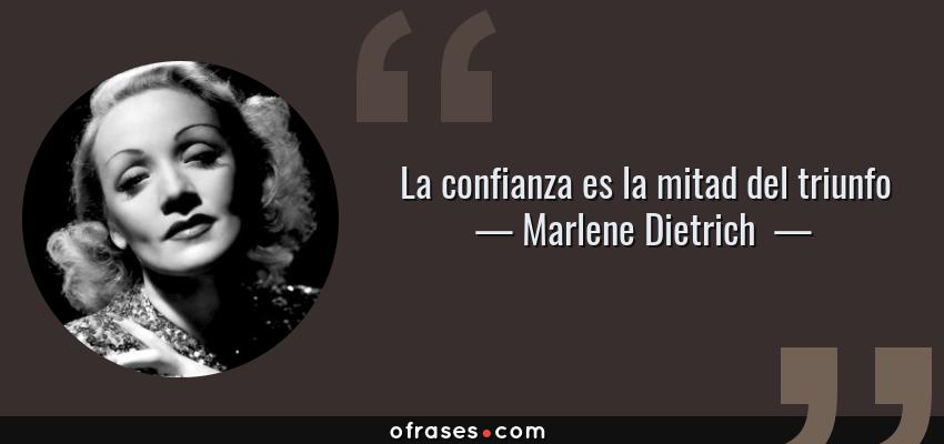 Frases de Marlene Dietrich  - La confianza es la mitad del triunfo
