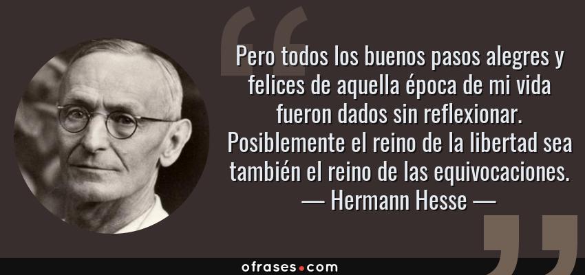 Hermann Hesse Pero Todos Los Buenos Pasos Alegres Y Felices