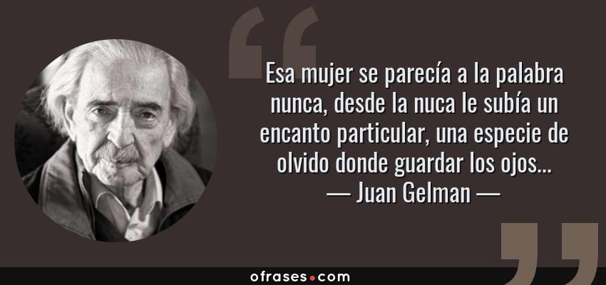 Juan Gelman Esa Mujer Se Parecía A La Palabra Nunca Desde