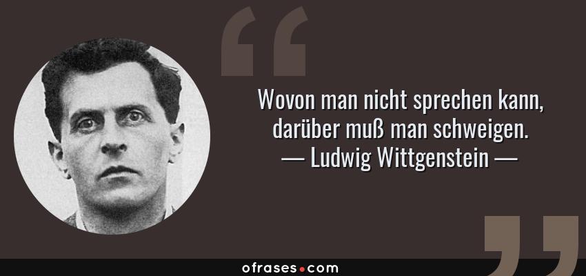 Frases de Ludwig Wittgenstein - Wovon man nicht sprechen kann, darüber muß man schweigen.