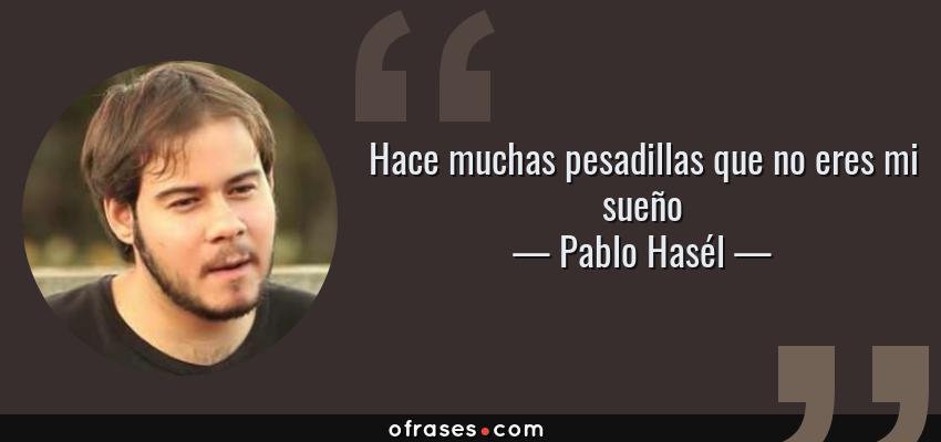 Frases de Pablo Hasél - Hace muchas pesadillas que no eres mi sueño
