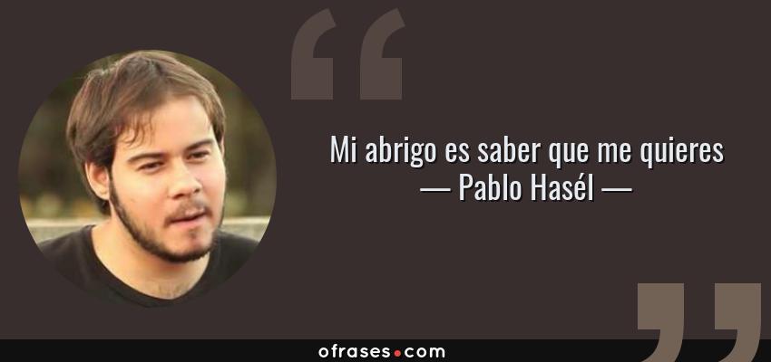Frases de Pablo Hasél - Mi abrigo es saber que me quieres