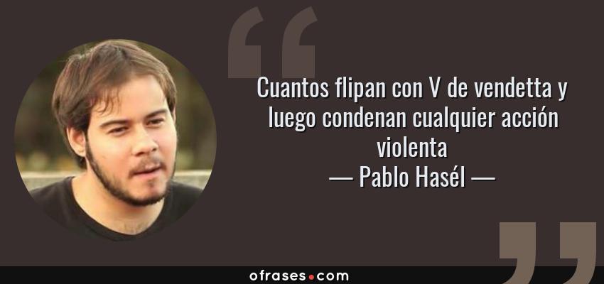Frases de Pablo Hasél - Cuantos flipan con V de vendetta y luego condenan cualquier acción violenta