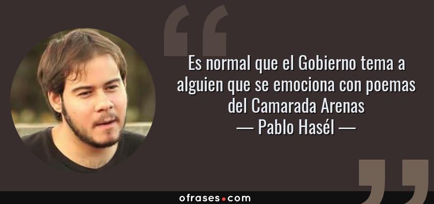 Frases de Pablo Hasél - Es normal que el Gobierno tema a alguien que se emociona con poemas del Camarada Arenas