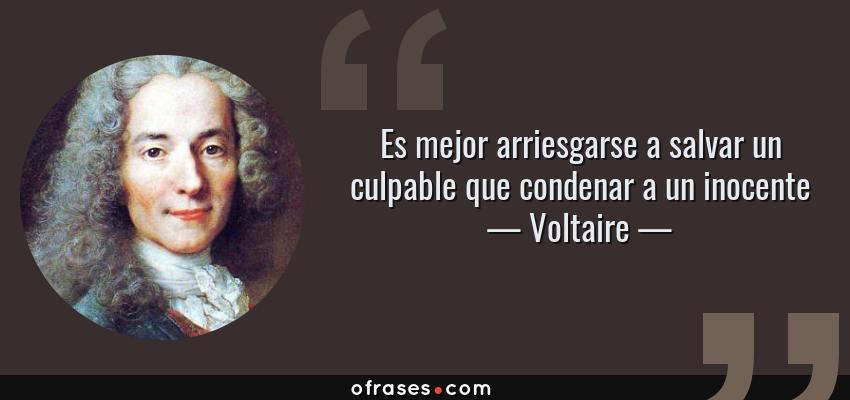 Frases de Voltaire - Es mejor arriesgarse a salvar un culpable que condenar a un inocente
