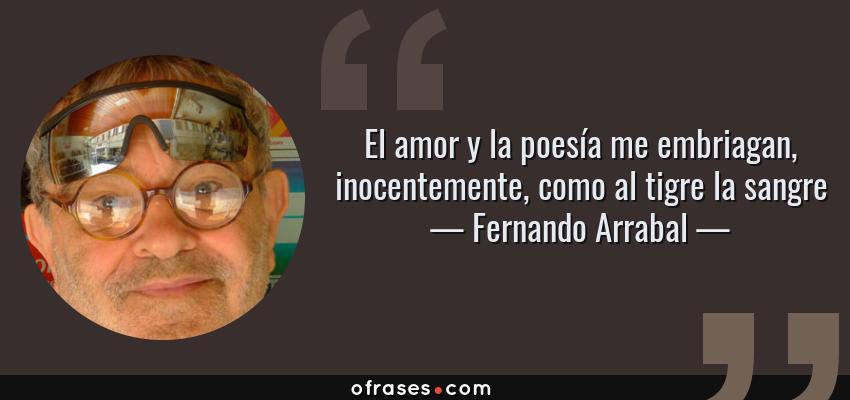 Fernando Arrabal El Amor Y La Poesia Me Embriagan Inocentemente