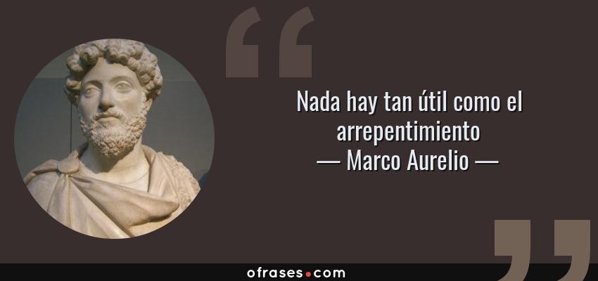 Frases de Marco Aurelio - Nada hay tan útil como el arrepentimiento