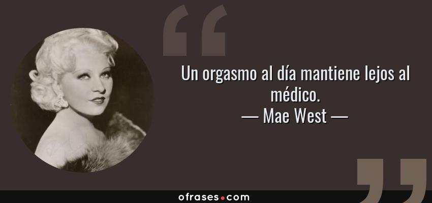Frases de Mae West - Un orgasmo al día mantiene lejos al médico.