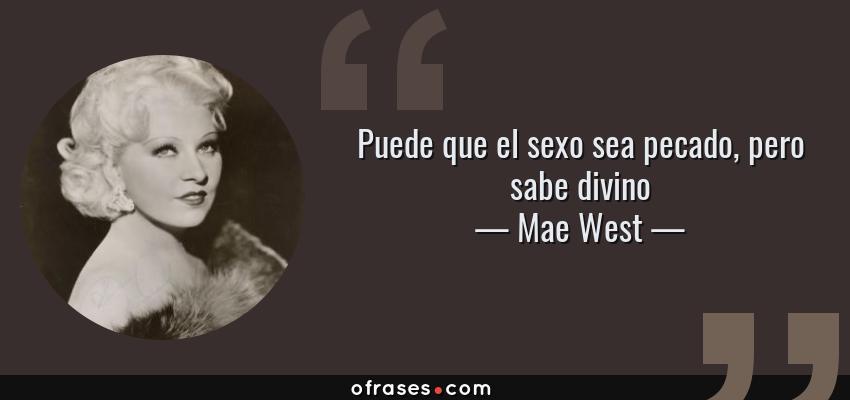 Frases de Mae West - Puede que el sexo sea pecado, pero sabe divino